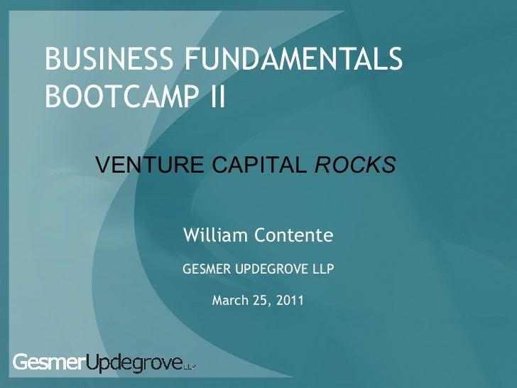 BUSINESS FUNDAMENTALSBOOTCAMP II   VENTURE CAPITAL ROCKS         William Contente         GESMER UPDEGROVE LLP            ...