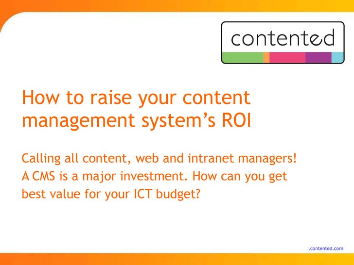 How to raise your content management system's ROI Calling all content, web and intranet managers! A CMS is a major investm...
