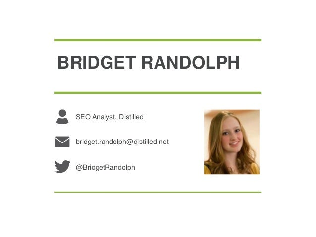 BRIDGET RANDOLPHSEO Analyst, Distilledbridget.randolph@distilled.net@BridgetRandolph