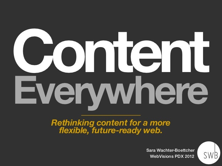 ContentEverywhere Rethinking content for a more  flexible, future-ready web.                        Sara Wachter-Boettcher...