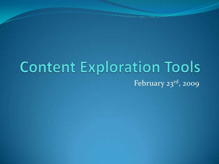 Content Exploration Tools<br />February 23rd, 2009<br />