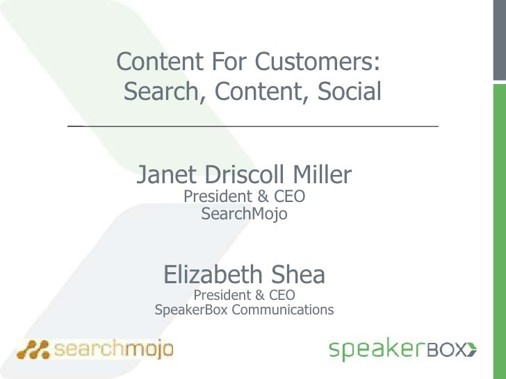 Content For Customers: <br />Search, Content, Social<br />Janet Driscoll MillerPresident & CEOSearchMojoElizabeth SheaPres...