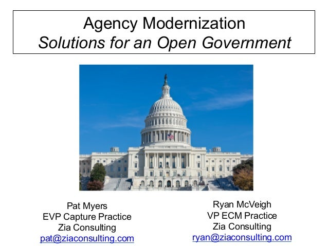 Agency ModernizationSolutions for an Open Government      Pat Myers             Ryan McVeigh EVP Capture Practice      VP ...