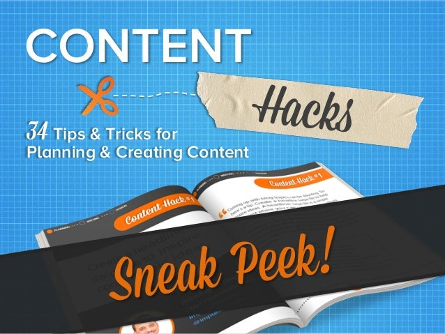 CONTENT 34 Tips & Tricks for   Planning & Creating Content  Hacks	     eek! ak P Sne