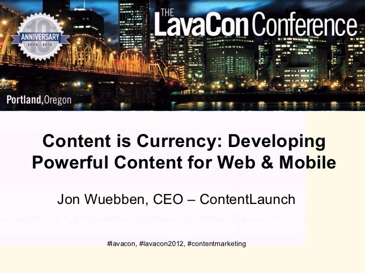 Content is Currency: DevelopingPowerful Content for Web & Mobile  Jon Wuebben, CEO – ContentLaunch        #lavacon, #lavac...