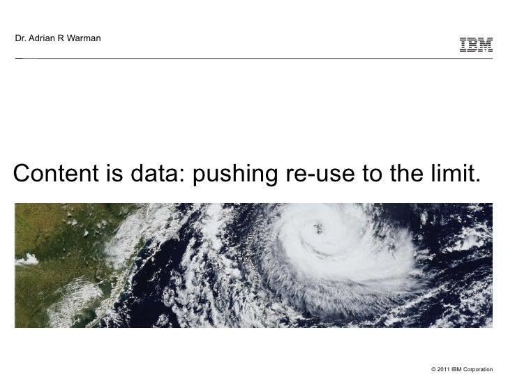 Content is data: pushing re-use to the limit. Dr. Adrian R Warman