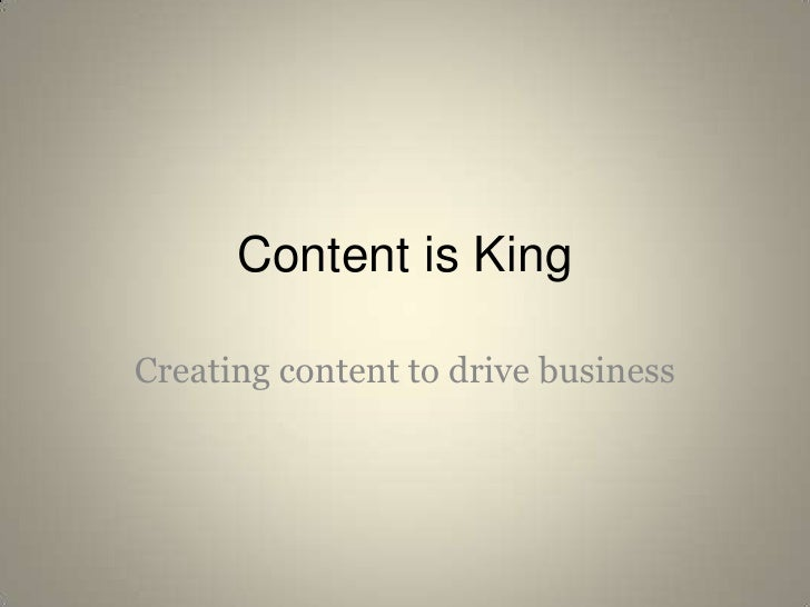 Content is King<br />Creating content to drive business<br />