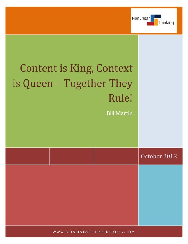 Content is King, Context is Queen – Together They Rule! Bill Martin  October 2013  WWW.NONLINEARTHINKINGBLOG.COM
