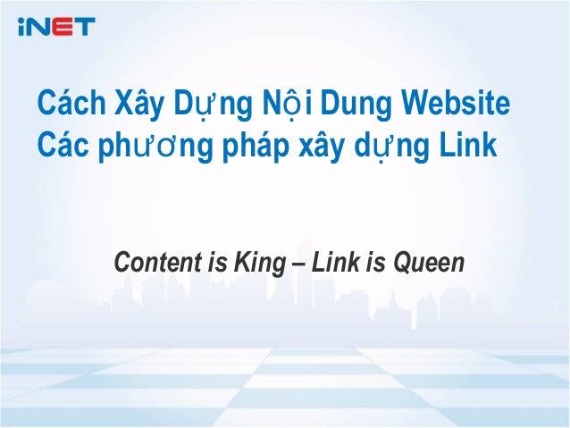 Cách Xây Dự ng Nộ i Dung WebsiteCác phươ ng pháp xây dự ng Link     Content is King – Link is Queen