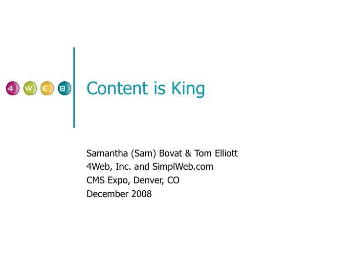 Content is King Samantha (Sam) Bovat & Tom Elliott 4Web, Inc. and SimplWeb.com CMS Expo, Denver, CO December 2008