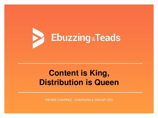 Content is King, Distribution is Queen PIERRE CHAPPAZ, CHAIRMAN & GROUP CEO