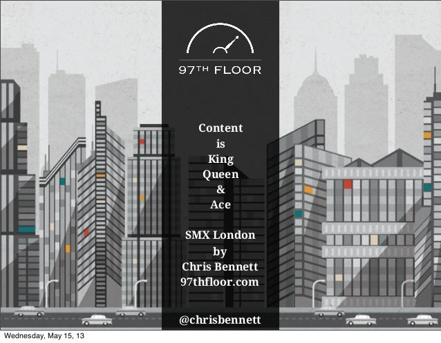 Content is King, Queen and Ace: SMX London - Chris Bennett 97th floor