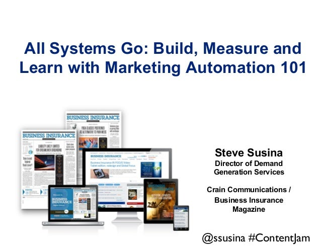 All Systems Go: Build, Measure and Learn with Marketing Automation 101  Steve Susina Director of Demand Generation Service...