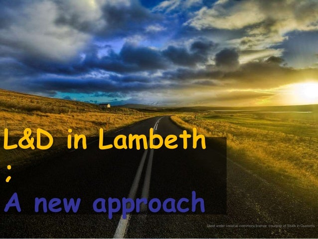 L&D in Lambeth;A new approach             Used under creative commons licence courtesy of Stuck in Customs
