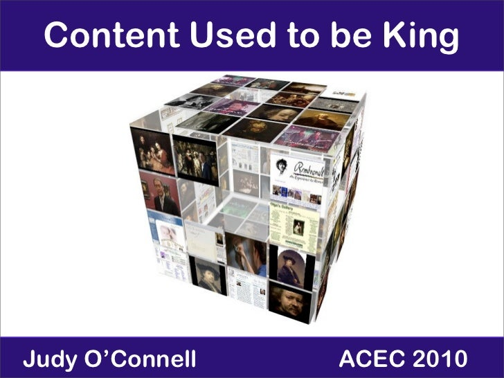 Content Used to be King     Judy O'Connell   ACEC 2010