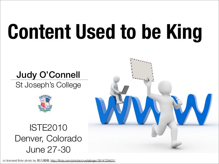 Content Used to be King           Judy O'Connell           St Joseph's College                 ISTE2010          Denver, C...