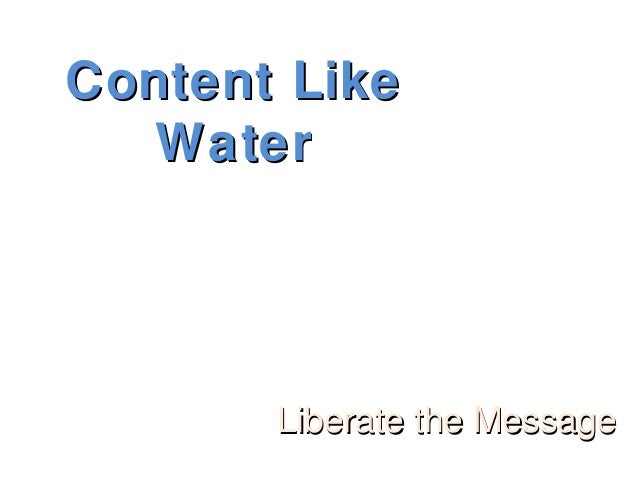 Content LikeContent Like WaterWater Liberate the MessageLiberate the Message