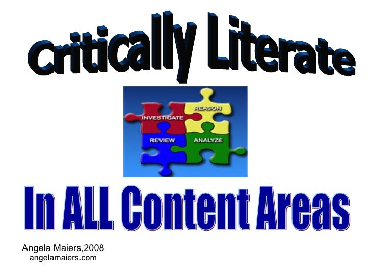 Critically Literate Angela Maiers,2008 angelamaiers.com In ALL Content Areas