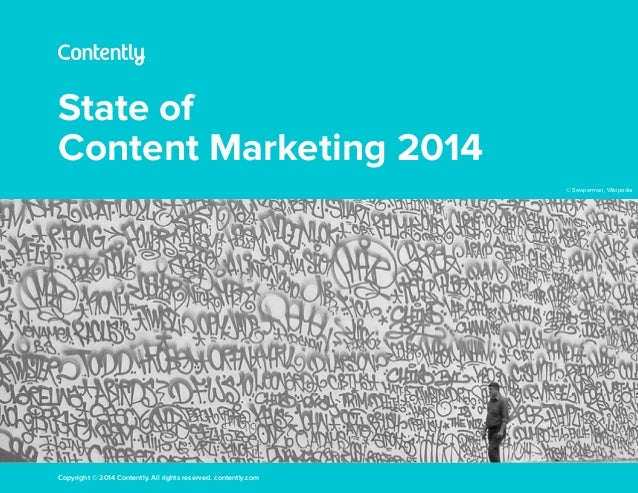 State of Content Marketing 2014 Copyright © 2014 Contently. All rights reserved. contently.com © Sewperman, Wikipedia