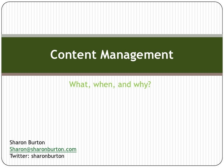 Content Management                    What, when, and why?Sharon BurtonSharon@sharonburton.comTwitter: sharonburton