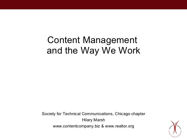 Content Management  and the Way We Work Society for Technical Communications, Chicago chapter Hilary Marsh www.contentcomp...