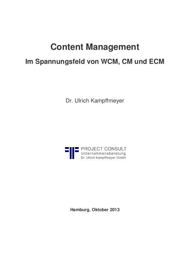 Content Management Im Spannungsfeld von WCM, CM und ECM Dr. Ulrich Kampffmeyer Hamburg, Oktober 2013
