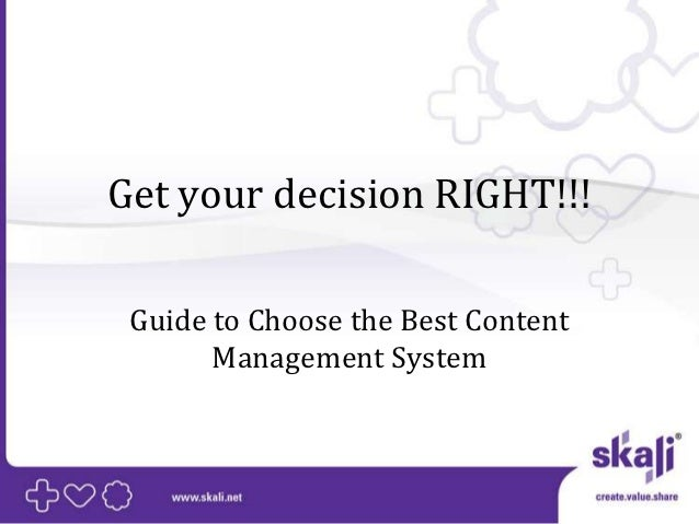 Get your decision RIGHT!!! Guide to Choose the Best Content       Management System