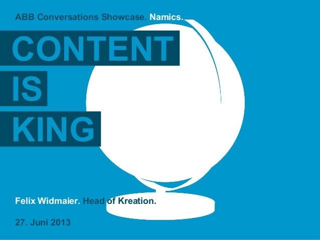 Felix Widmaier. Head of Kreation. 27. Juni 2013 ABB Conversations Showcase. Namics. CONTENT IS KING