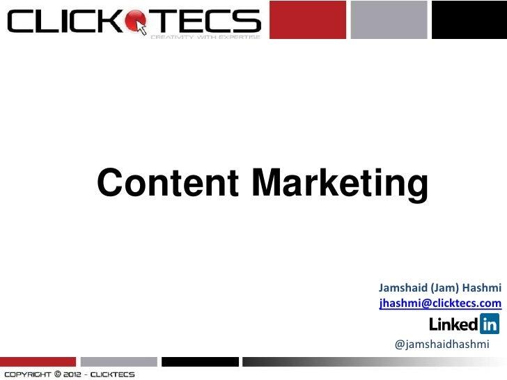 Content Marketing              Jamshaid (Jam) Hashmi              jhashmi@clicktecs.com                @jamshaidhashmi