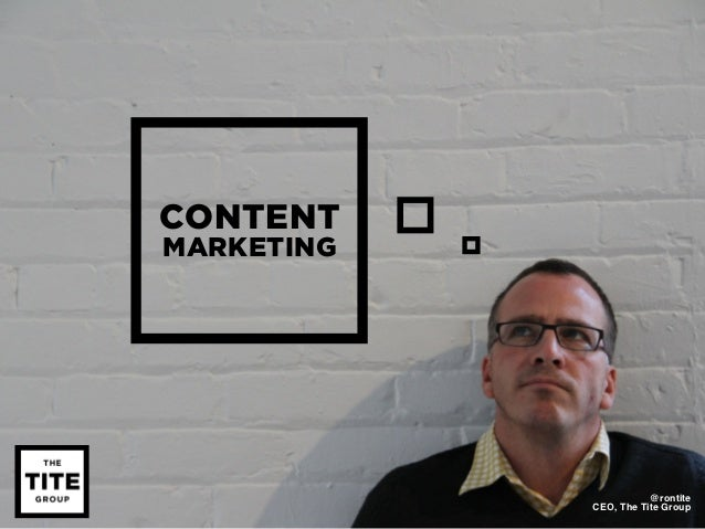 CONTENTMARKETING                       @rontite            CEO, The Tite Group