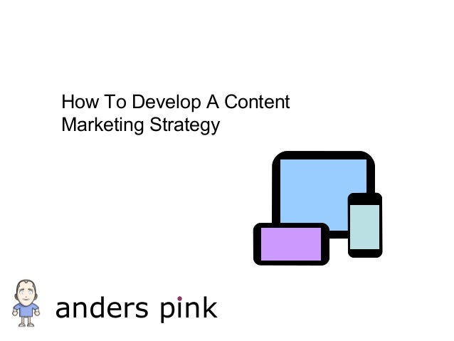 How To Develop A ContentMarketing Strategyanders pink