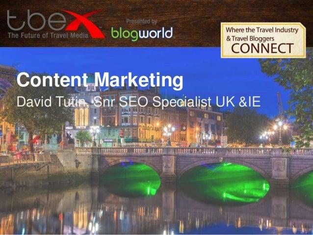 Content Marketing David Tutin, Snr SEO Specialist UK &IE