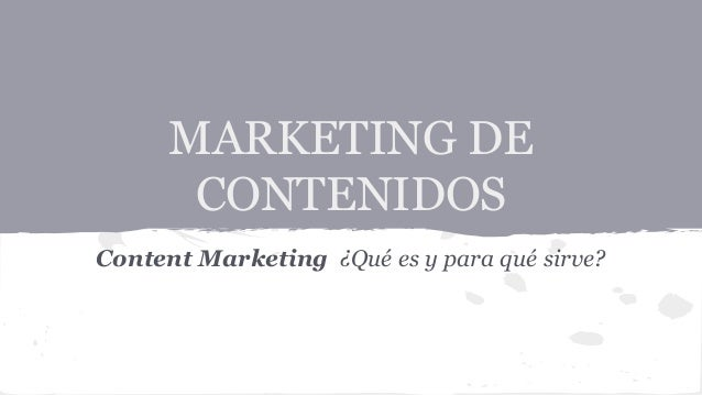 MARKETING DE CONTENIDOS Content Marketing ¿Qué es y para qué sirve?