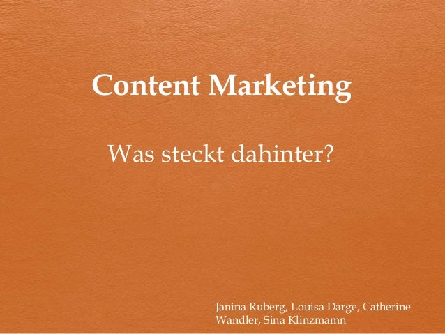Content Marketing Was steckt dahinter? Janina Ruberg, Louisa Darge, Catherine Wandler, Sina Klinzmamn