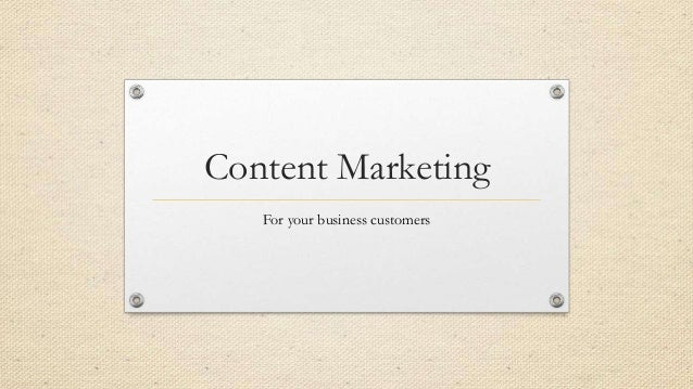Content Marketing   For your business customers