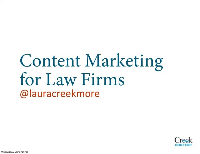 Content Marketingfor Law Firms@lauracreekmoreWednesday, June 12, 13