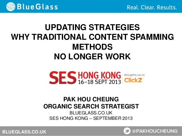 PAK HOU CHEUNG ORGANIC SEARCH STRATEGIST BLUEGLASS.CO.UK SES HONG KONG – SEPTEMBER 2013 BLUEGLASS.CO.UK UPDATING STRATEGIE...