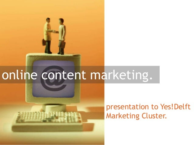 online content marketing. presentation to Yes!Delft Marketing Cluster.