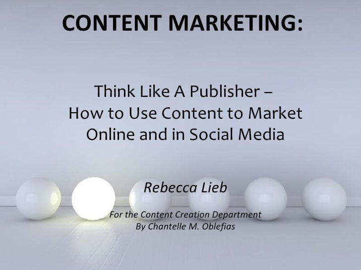 CONTENT MARKETING:   Think Like A Publisher –How to Use Content to Market  Online and in Social Media           Rebecca Li...
