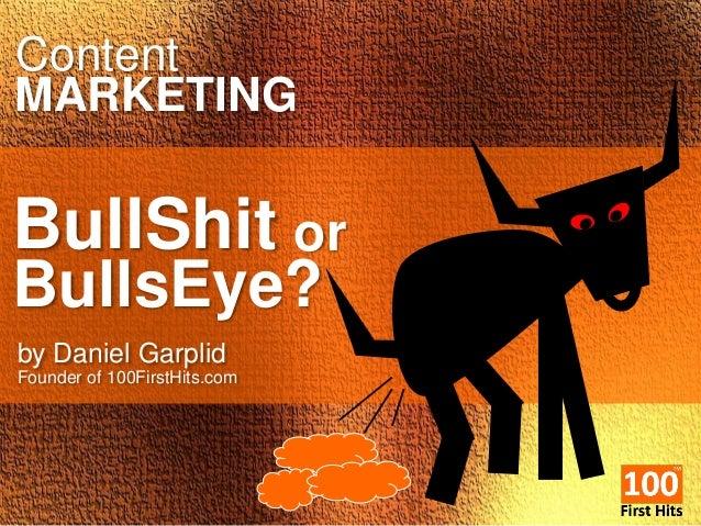 Content MARKETING BullShit BullsEye? or by Daniel Garplid Founder of 100FirstHits.com