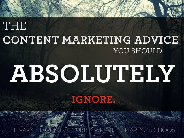 Content Marketing Advice You Should Absolutely Ignore