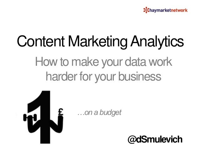Content MarketingAnalytics How to make your data work harder for your business …on a budget @dSmulevich