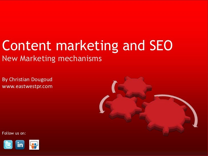 Content marketing and SEONew Marketing mechanismsBy Christian Dougoudwww.eastwestpr.comFollow us on:                      ...