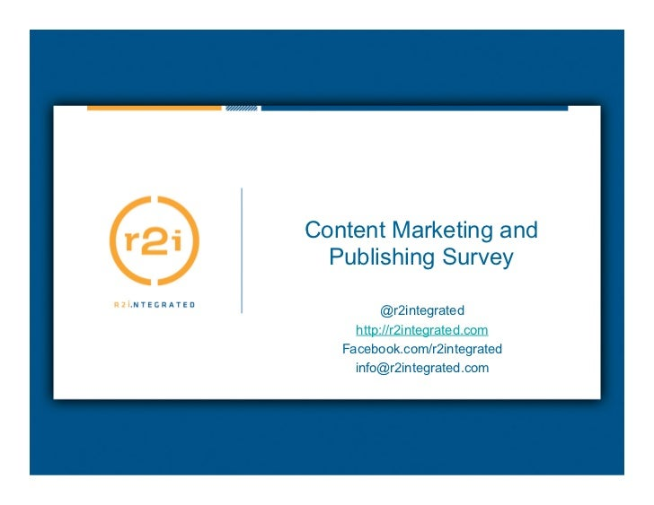 Content Marketing and  Publishing Survey          @r2integrated     http://r2integrated.com   Facebook.com/r2integrated   ...