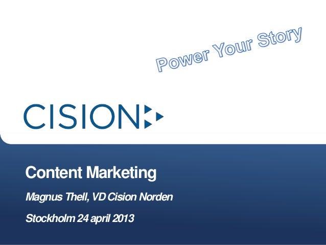 Content MarketingMagnus Thell, VD Cision NordenStockholm 24 april 2013