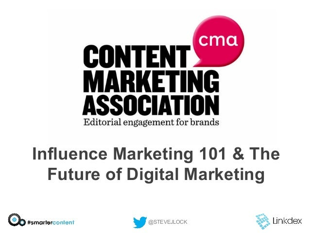 Influence Marketing 101 & The Future of Digital Marketing @STEVEJLOCK