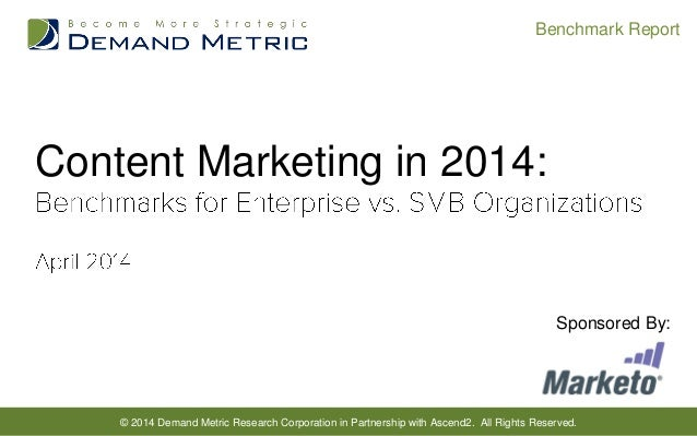 © 2014 Demand Metric Research Corporation in Partnership with Ascend2. All Rights Reserved. Benchmark Report Content Marke...