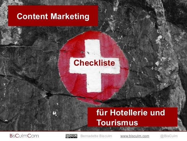 Content Marketing  Checkliste  für Hotellerie und  Tourismus  Bernadette Bisculm www.bisculm.com @BisCulm