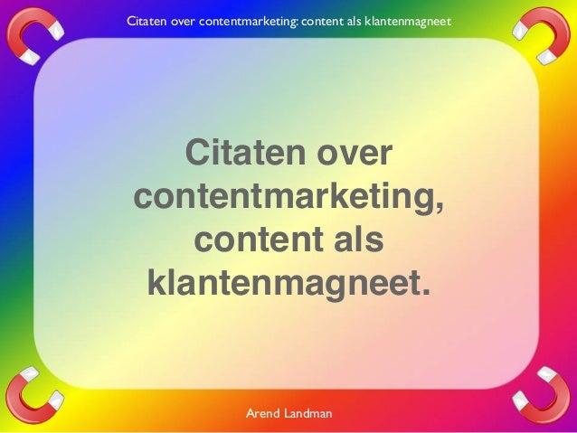Citaten Contentmarketing quotes klantenmagneet content Arend Landman oneliners