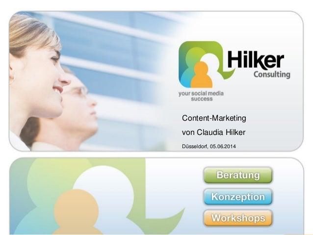 Content-Marketing Claudia Hilker 1 1 Content-Marketing von Claudia Hilker Düsseldorf, 05.06.2014